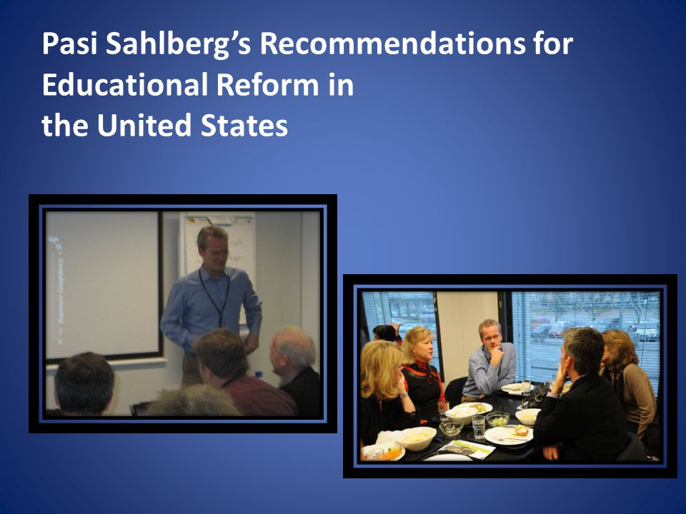 Pasi Sahlberg's Recommendations for Educational Reform in the United States