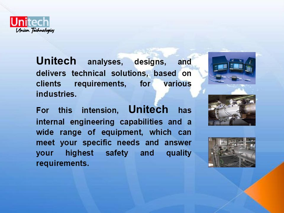 Unitech analyses, designs, and delivers technical solutions, based on clients requirements, for various industries.