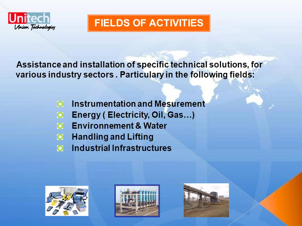 FIELDS OF ACTIVITIES Assistance and installation of specific technical solutions, for various industry sectors . Particulary in the following fields: