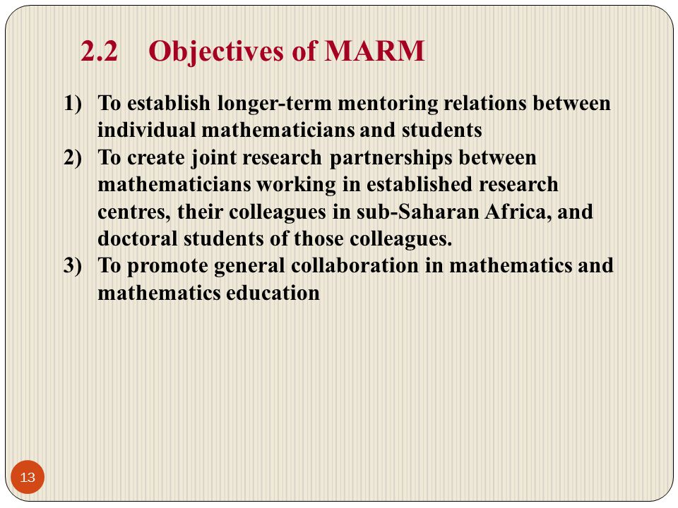 2.2 Objectives of MARM To establish longer-term mentoring relations between individual mathematicians and students.