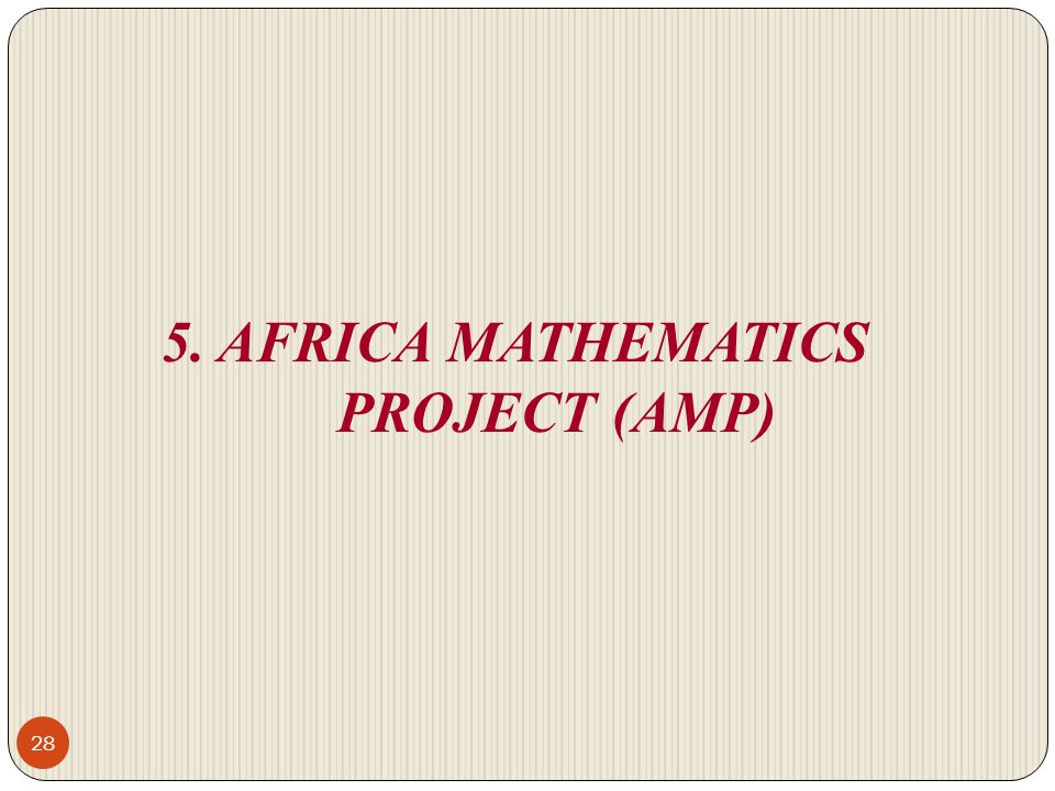 5. AFRICA MATHEMATICS PROJECT (AMP)