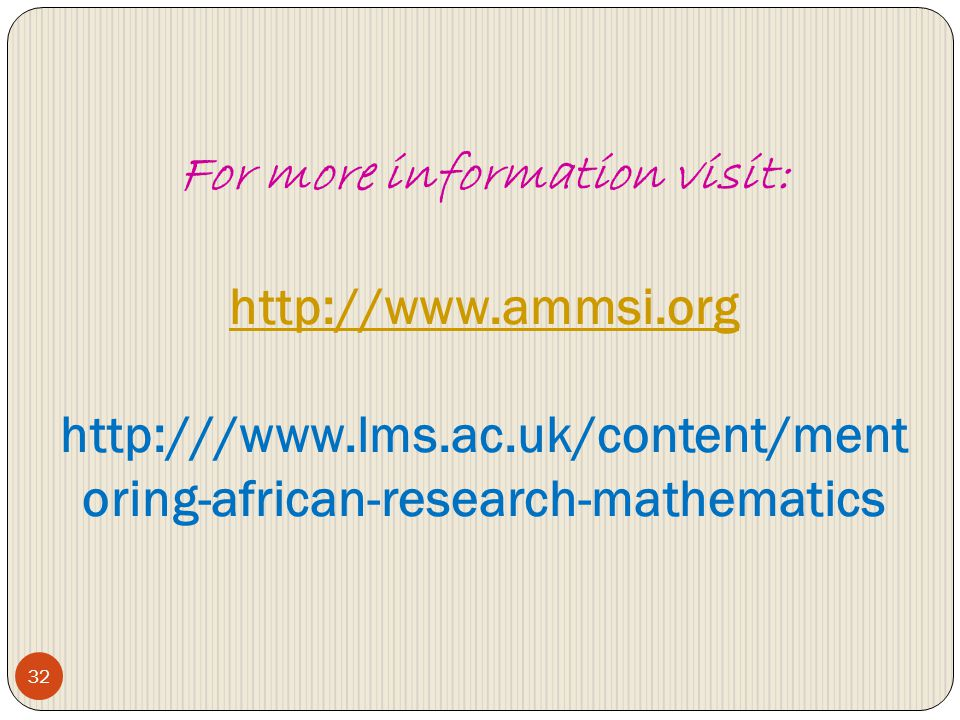 For more information visit: http://www.ammsi.org http:///www.lms.ac.uk/content/mentoring-african-research-mathematics