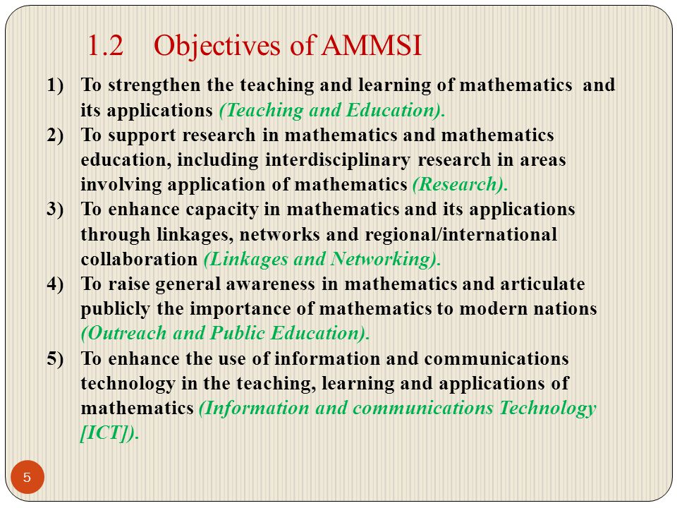 1.2 Objectives of AMMSI To strengthen the teaching and learning of mathematics and its applications (Teaching and Education).