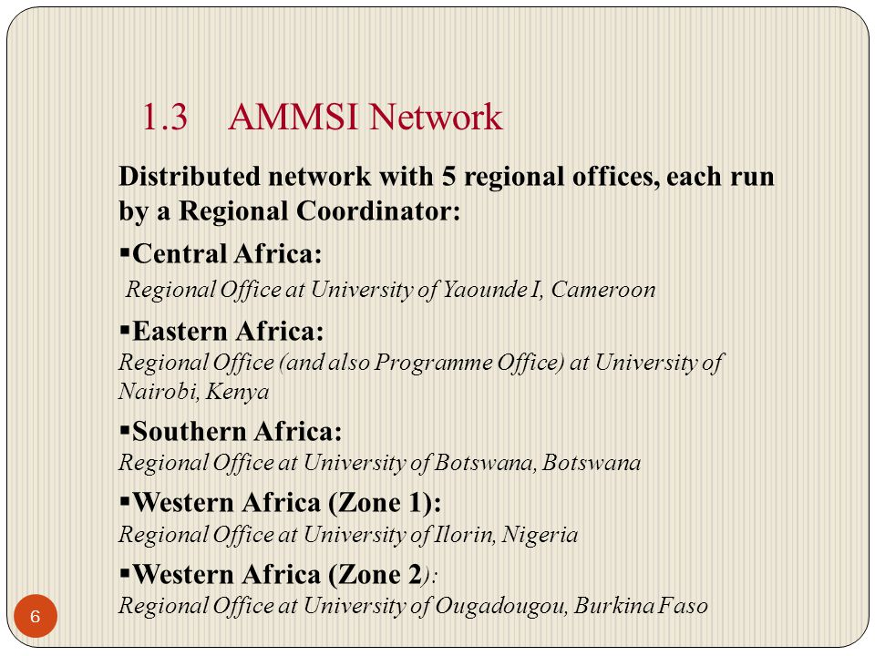 1.3 AMMSI Network Distributed network with 5 regional offices, each run by a Regional Coordinator: