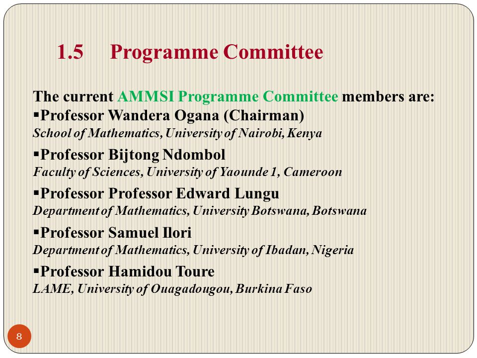 1.5 Programme Committee The current AMMSI Programme Committee members are: Professor Wandera Ogana (Chairman)