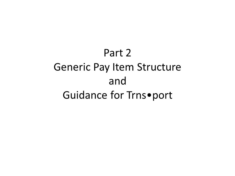 Part 2 Generic Pay Item Structure and Guidance for Trns•port