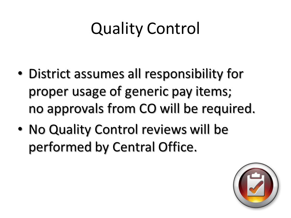 Quality Control District assumes all responsibility for proper usage of generic pay items; no approvals from CO will be required.