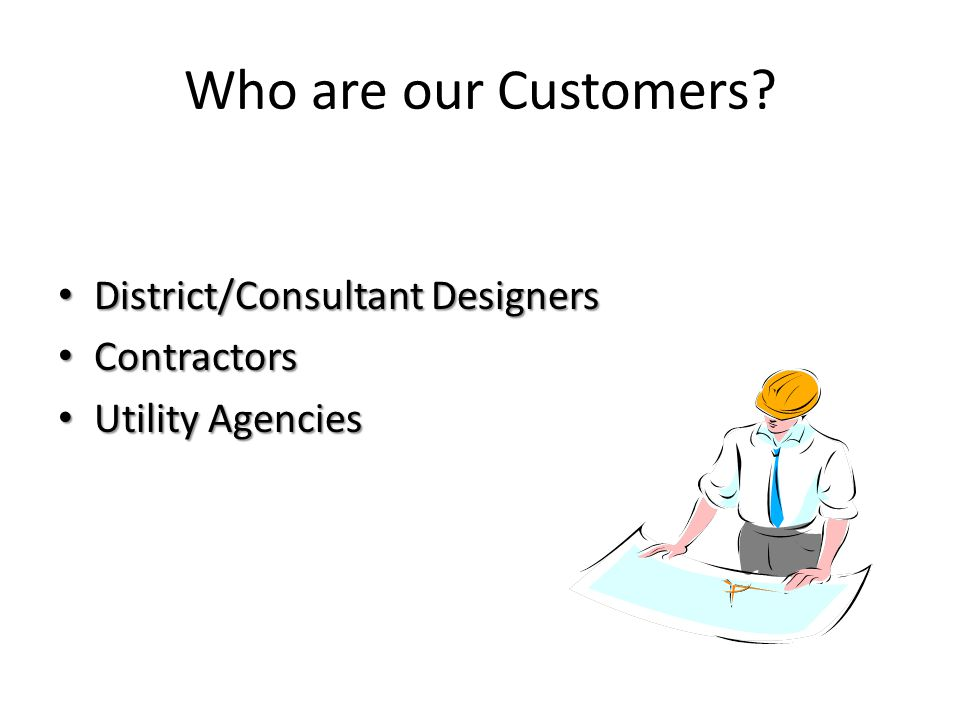 Who are our Customers District/Consultant Designers Contractors