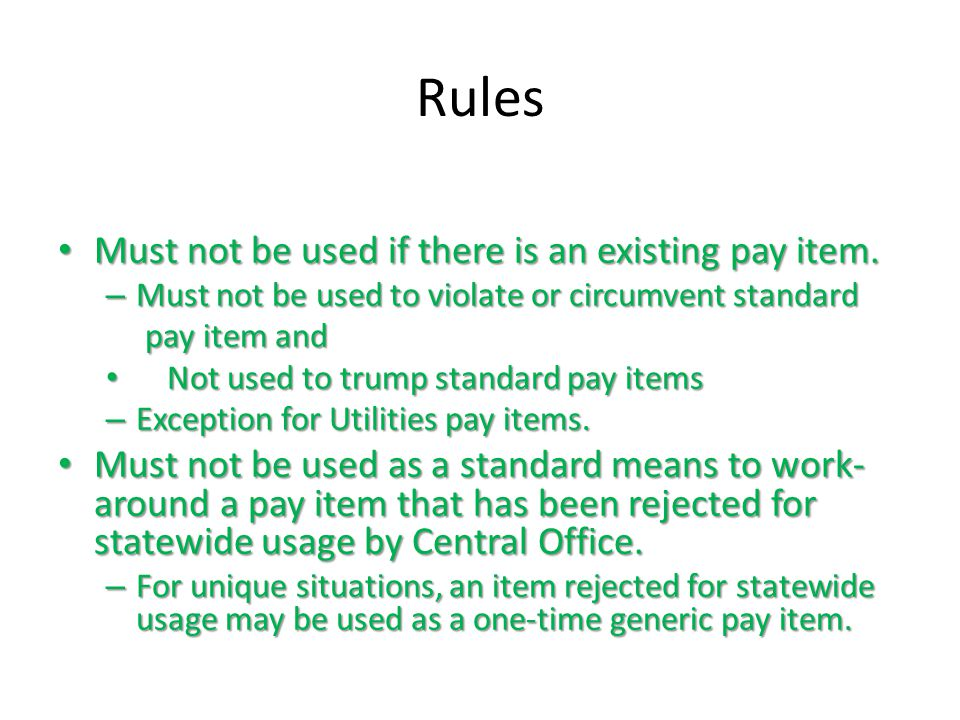 Rules Must not be used if there is an existing pay item.