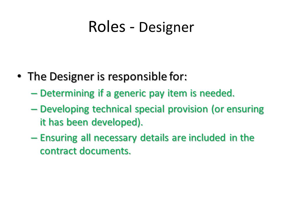 Roles - Designer The Designer is responsible for: