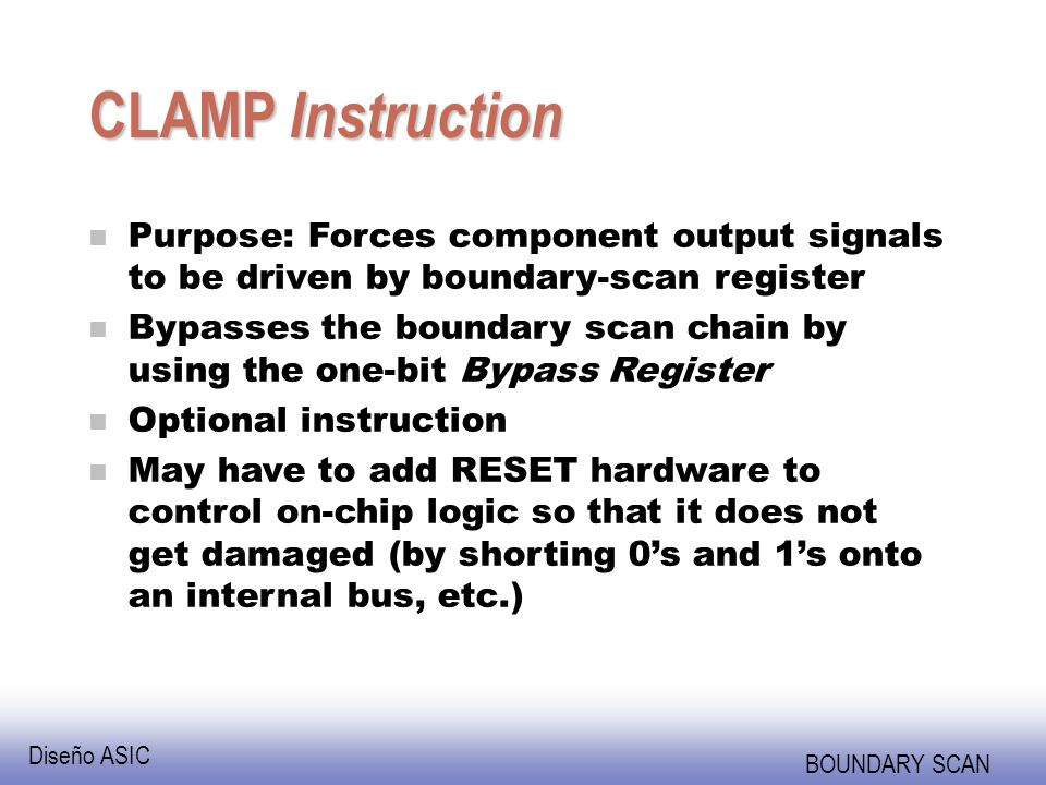 CLAMP Instruction Purpose: Forces component output signals to be driven by boundary-scan register.