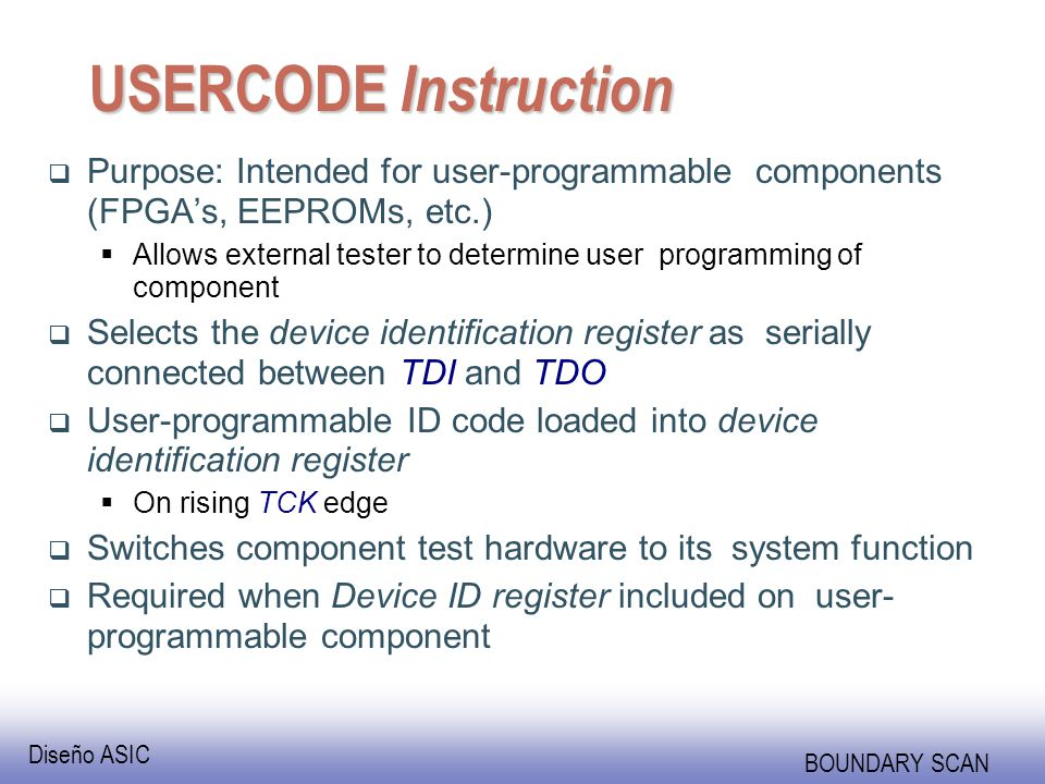 USERCODE Instruction Purpose: Intended for user-programmable components (FPGA's, EEPROMs, etc.)