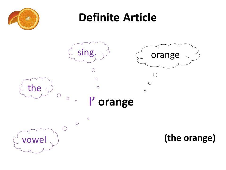Definite Article sing. orange the l' orange vowel (the orange)