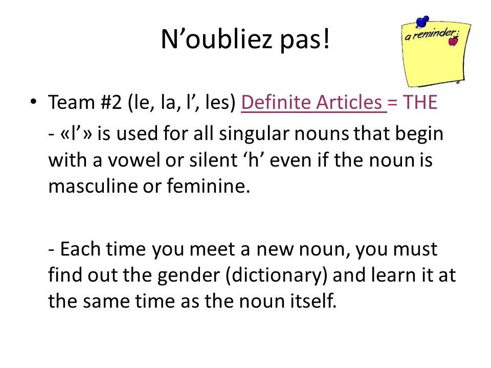 N'oubliez pas! Team #2 (le, la, l', les) Definite Articles = THE