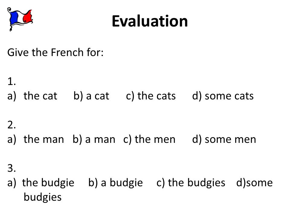 Evaluation Give the French for: 1.