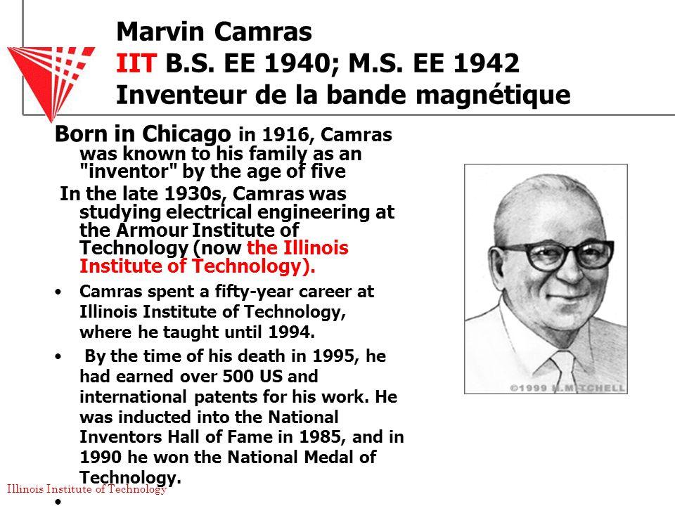 Marvin Camras IIT B. S. EE 1940; M. S