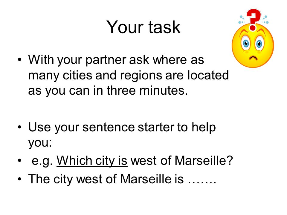 Your task With your partner ask where as many cities and regions are located as you can in three minutes.