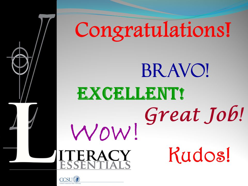Congratulations! Bravo! Excellent! Great Job! Wow! Kudos!