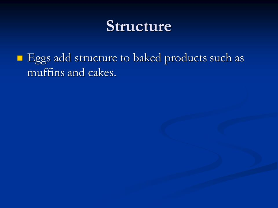 Structure Eggs add structure to baked products such as muffins and cakes.