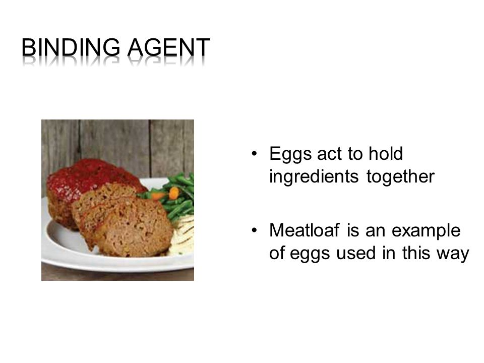 Binding Agent Eggs act to hold ingredients together