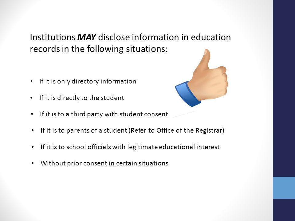 Institutions MAY disclose information in education records in the following situations: