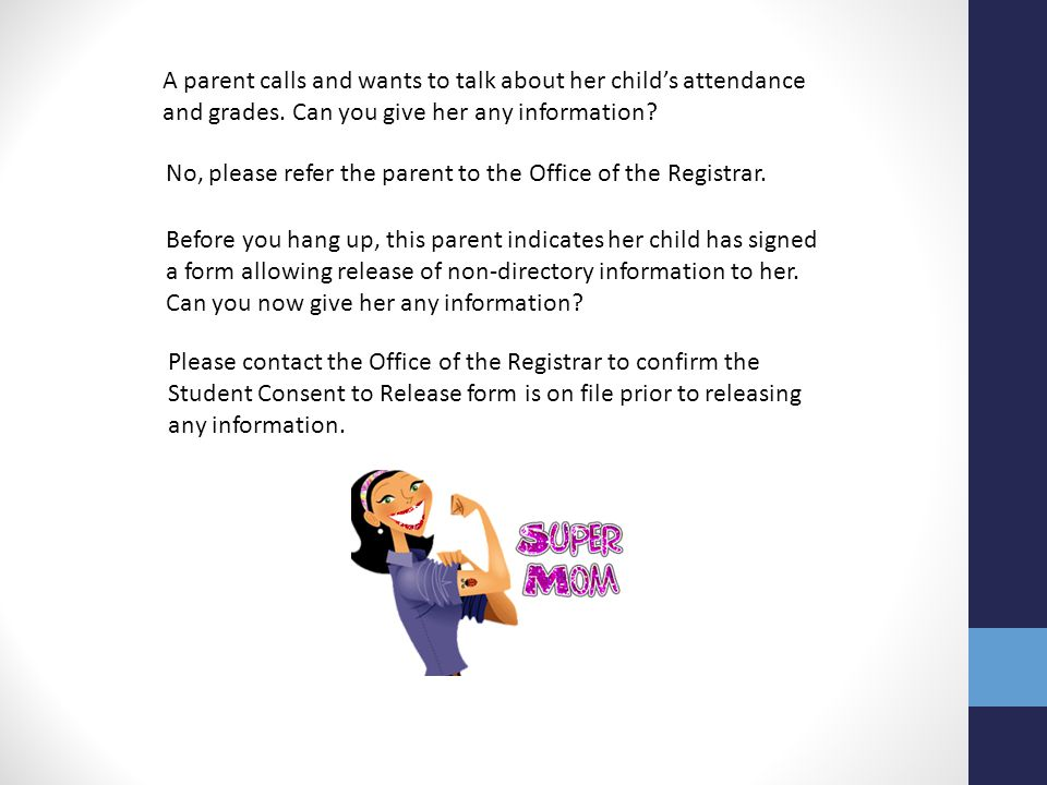 A parent calls and wants to talk about her child's attendance and grades. Can you give her any information