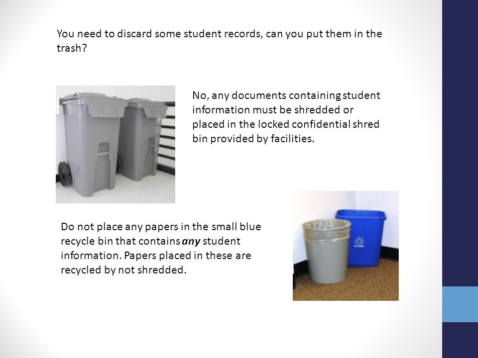 You need to discard some student records, can you put them in the trash