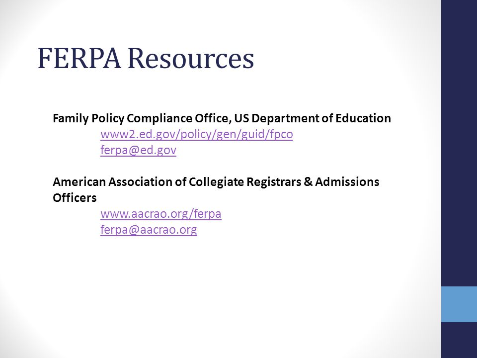 FERPA Resources Family Policy Compliance Office, US Department of Education. www2.ed.gov/policy/gen/guid/fpco.