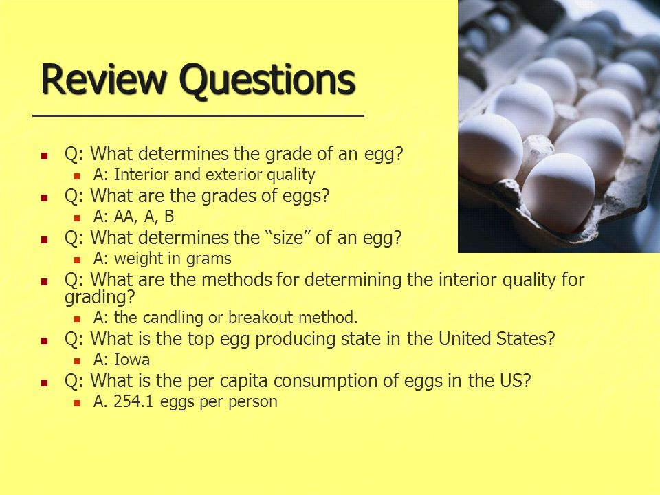 Review Questions Q: What determines the grade of an egg