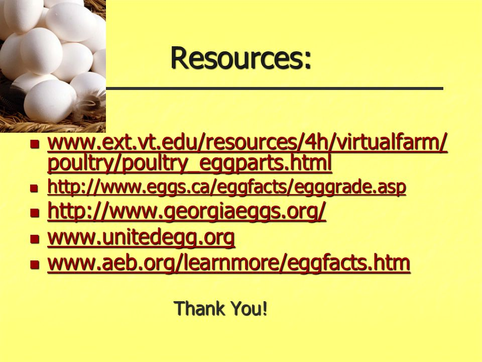 Resources: www.ext.vt.edu/resources/4h/virtualfarm/poultry/poultry_eggparts.html. http://www.eggs.ca/eggfacts/egggrade.asp.