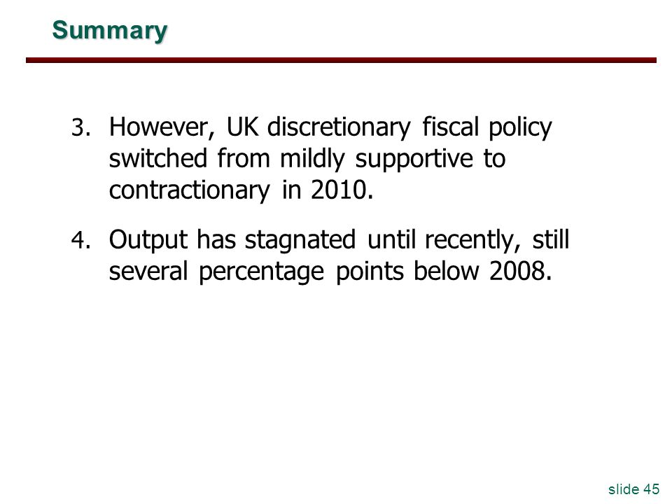 Summary However, UK discretionary fiscal policy switched from mildly supportive to contractionary in 2010.