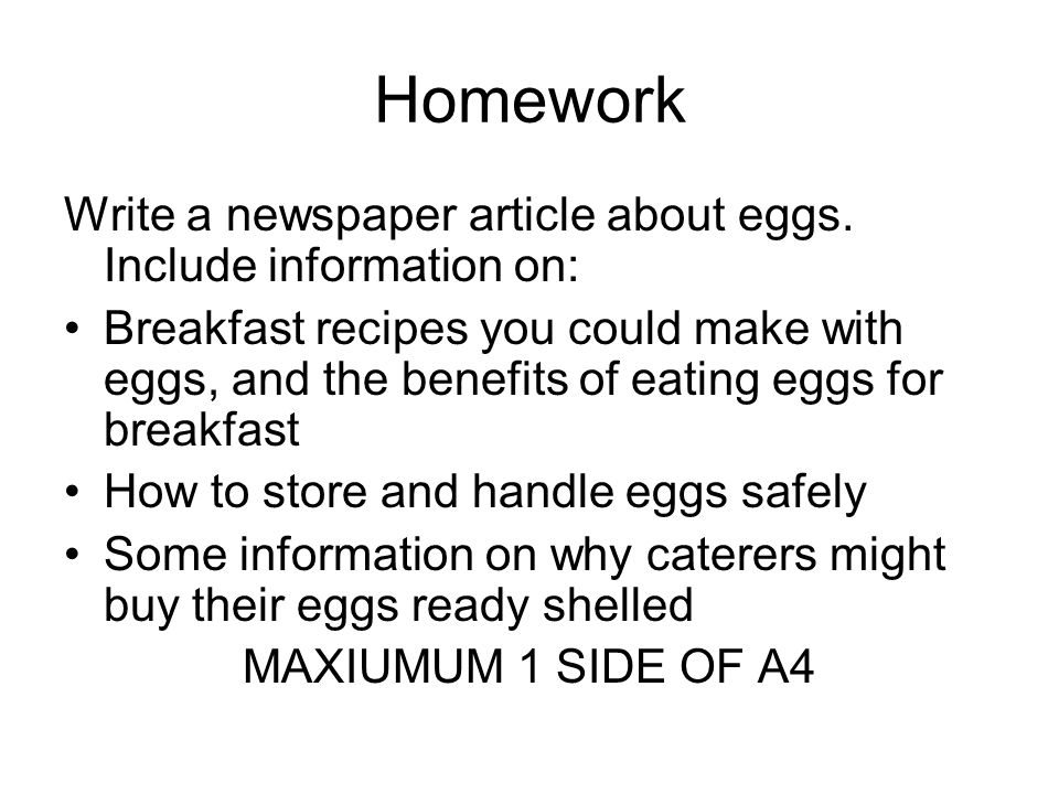 Homework Write a newspaper article about eggs. Include information on: