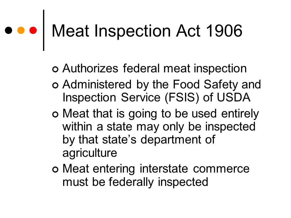 Meat Inspection Act 1906 Authorizes federal meat inspection