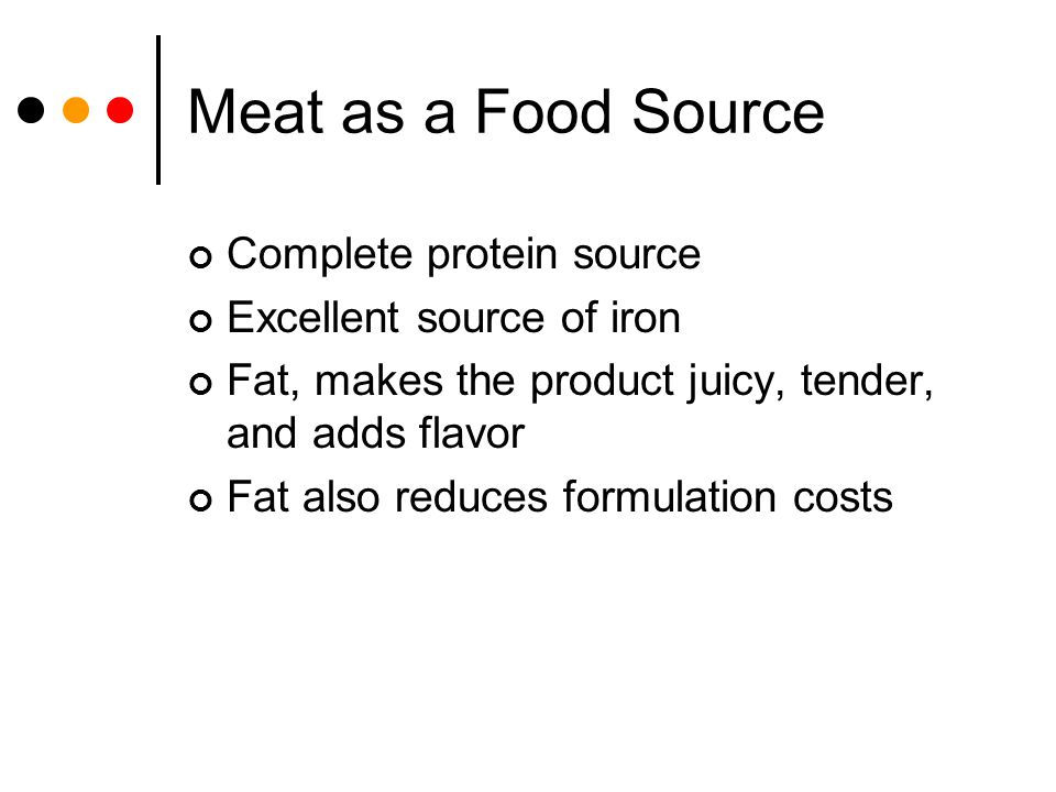 Meat as a Food Source Complete protein source Excellent source of iron