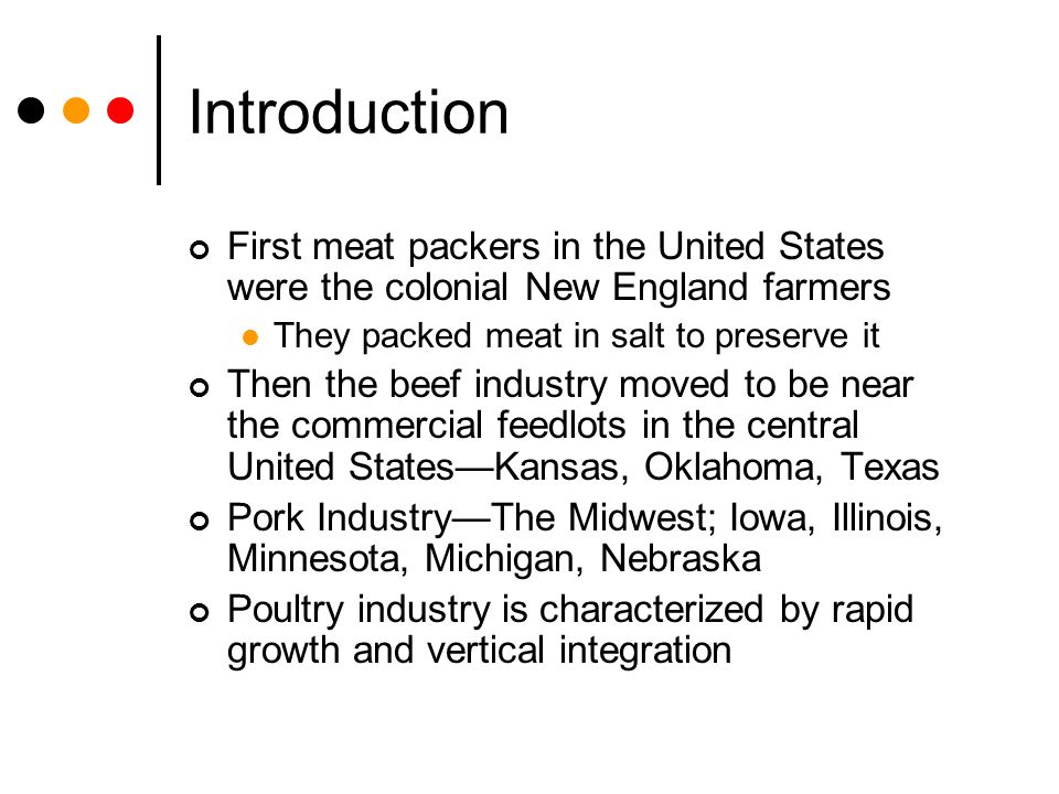 Introduction First meat packers in the United States were the colonial New England farmers. They packed meat in salt to preserve it.