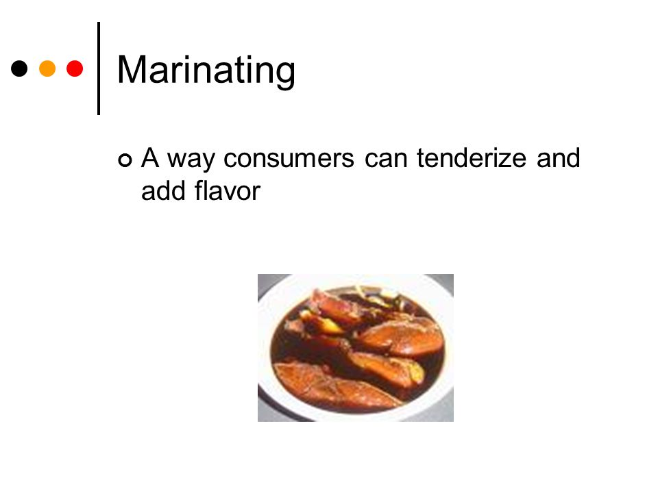Marinating A way consumers can tenderize and add flavor