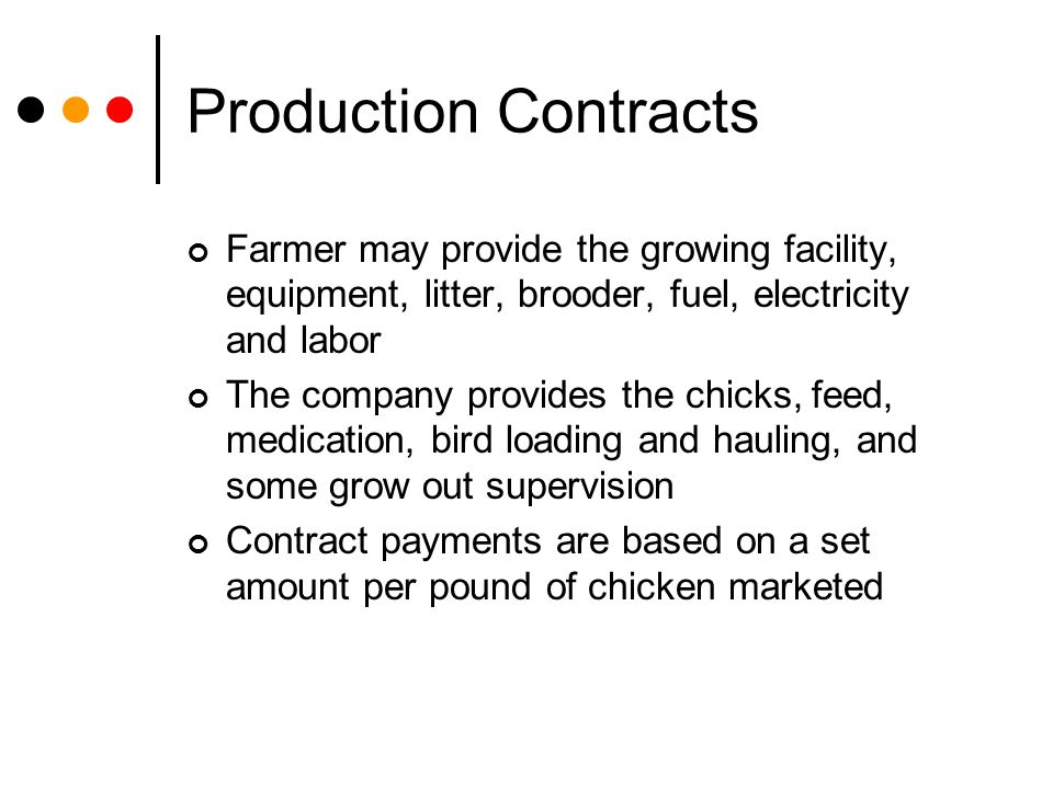 Production Contracts Farmer may provide the growing facility, equipment, litter, brooder, fuel, electricity and labor.