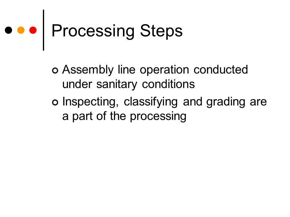Processing Steps Assembly line operation conducted under sanitary conditions.