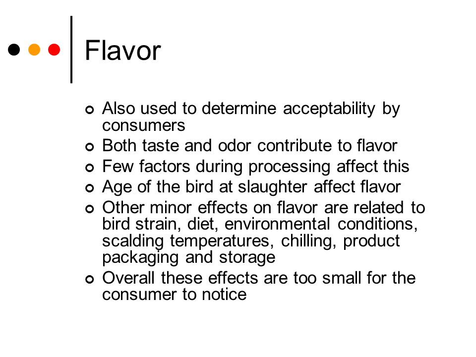Flavor Also used to determine acceptability by consumers
