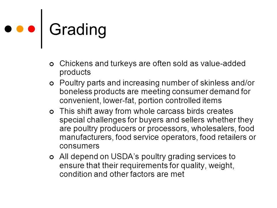 Grading Chickens and turkeys are often sold as value-added products