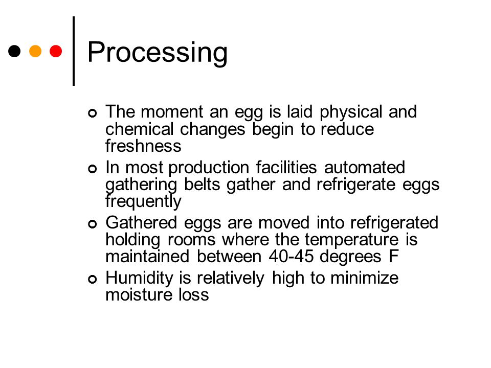 Processing The moment an egg is laid physical and chemical changes begin to reduce freshness.