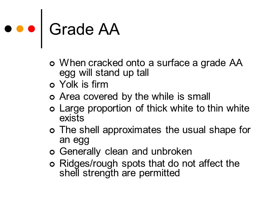 Grade AA When cracked onto a surface a grade AA egg will stand up tall