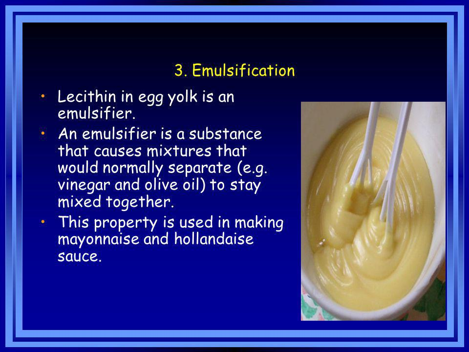 3. Emulsification Lecithin in egg yolk is an emulsifier.