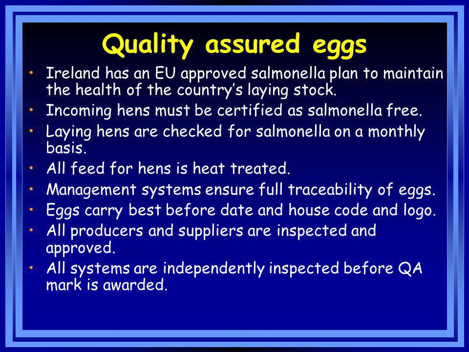 Quality assured eggs Ireland has an EU approved salmonella plan to maintain the health of the country's laying stock.