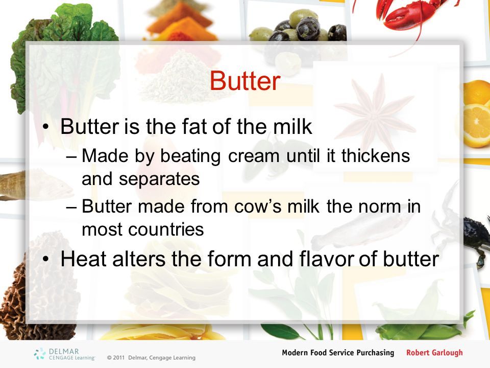 Butter Butter is the fat of the milk