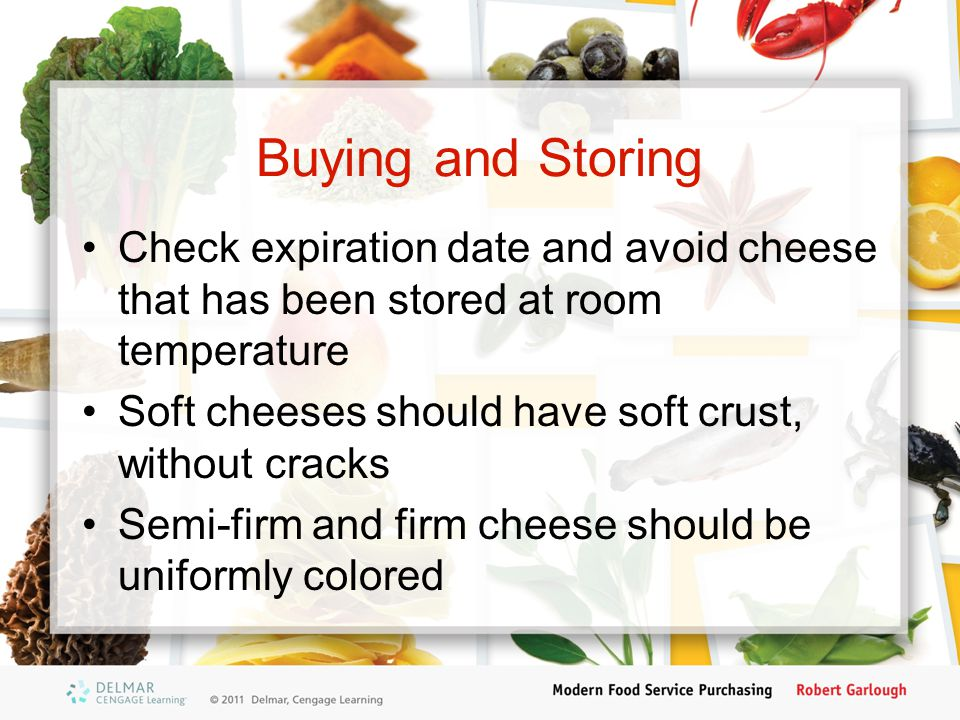 Buying and Storing Check expiration date and avoid cheese that has been stored at room temperature.