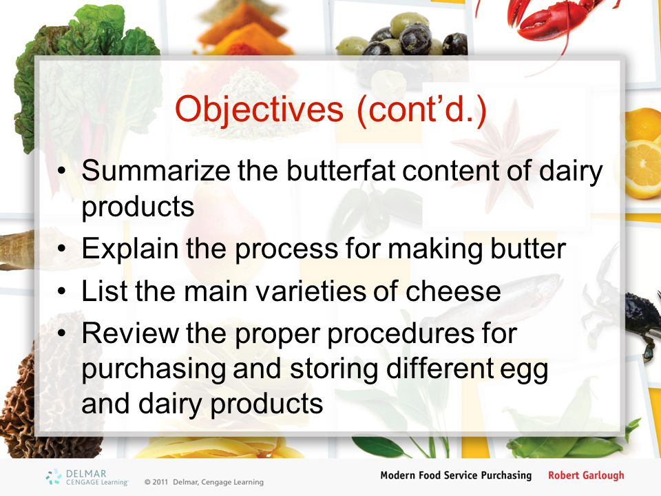 Objectives (cont'd.) Summarize the butterfat content of dairy products