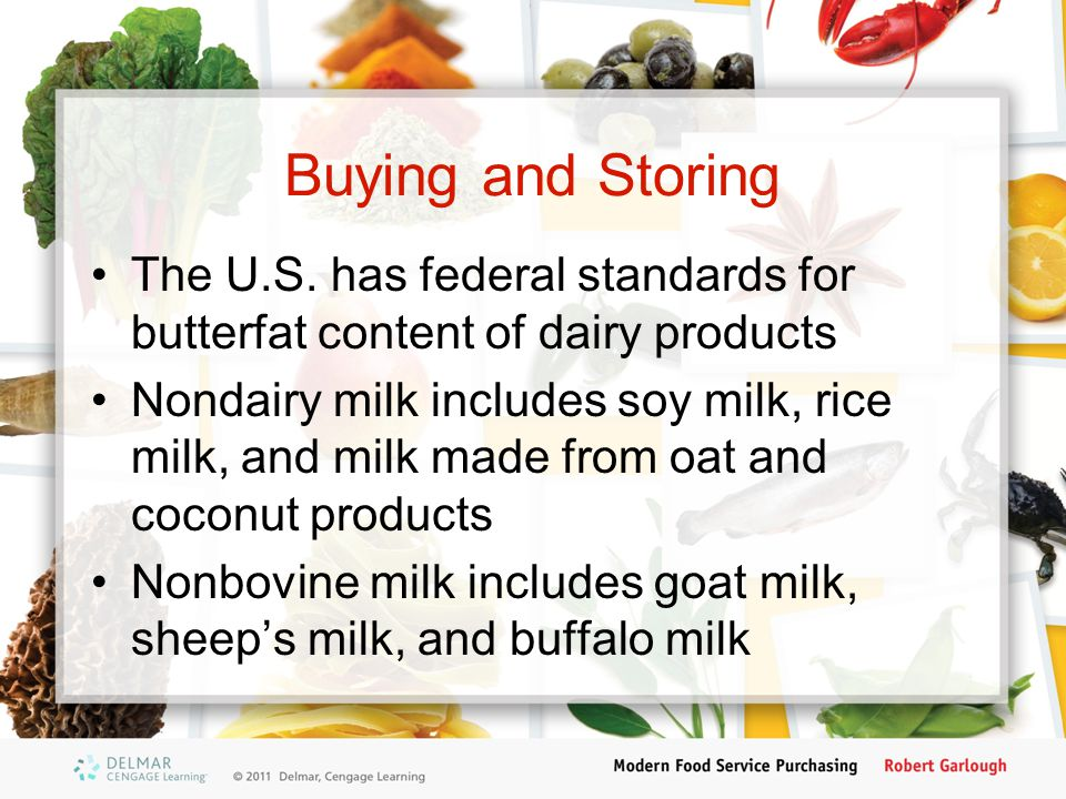 Buying and Storing The U.S. has federal standards for butterfat content of dairy products.