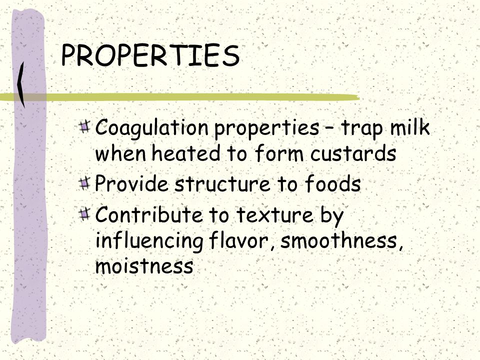 PROPERTIES Coagulation properties – trap milk when heated to form custards. Provide structure to foods.