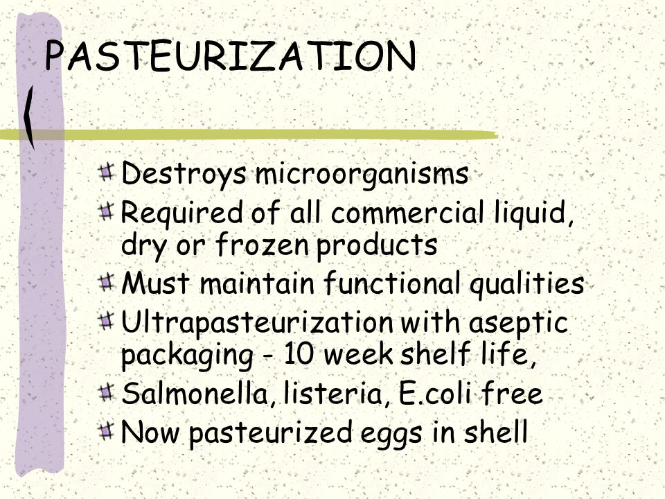 PASTEURIZATION Destroys microorganisms